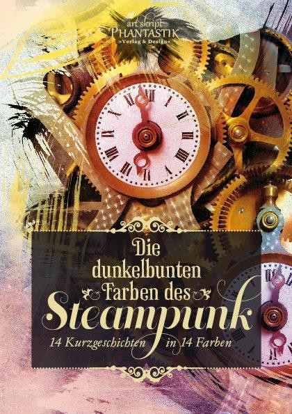 Cover Die dunkelbunten Farben des Steampunks