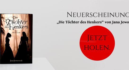 """Das Buch steht auf einem weißen Tisch. Daneben sind die Worte """"Neuerscheinung 'Die Töchter des Henkers' von Jana Jeworreck"""" zu lesen. In einem roten Kreis stehen die Worte """"Jetzt Holen""""."""