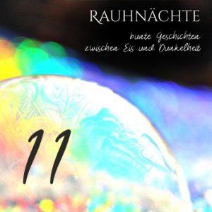 """Eine gefrorene Seifenblase im Regenbogennebel. Oben rechts die Schrift """"Rauhnächte bunte Geschichten zwischen Eis und Dunkelheit"""", recht unten eine 11"""