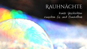 """Eine gefrorene Seifenblase im Regenbogennebel. Oben rechts die Schrift """"Rauhnächte bunte Geschichten zwischen Eis und Dunkelheit"""""""