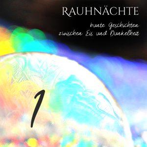 """Seifenblase mit Regebogenfarben, """"Rauhnächte- Bunte Geschichten zwischen Eis und Dunkelheit"""" Rauhnacht 1"""