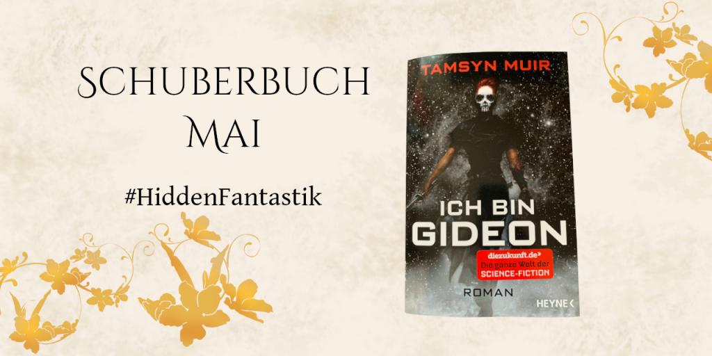 """Schuberbuch-Grafik. Links Text """"Schuberbuch Mai #HiddenFantastik"""" Rechts Cover von Ich bin Gideon von Tamsyn Muir"""
